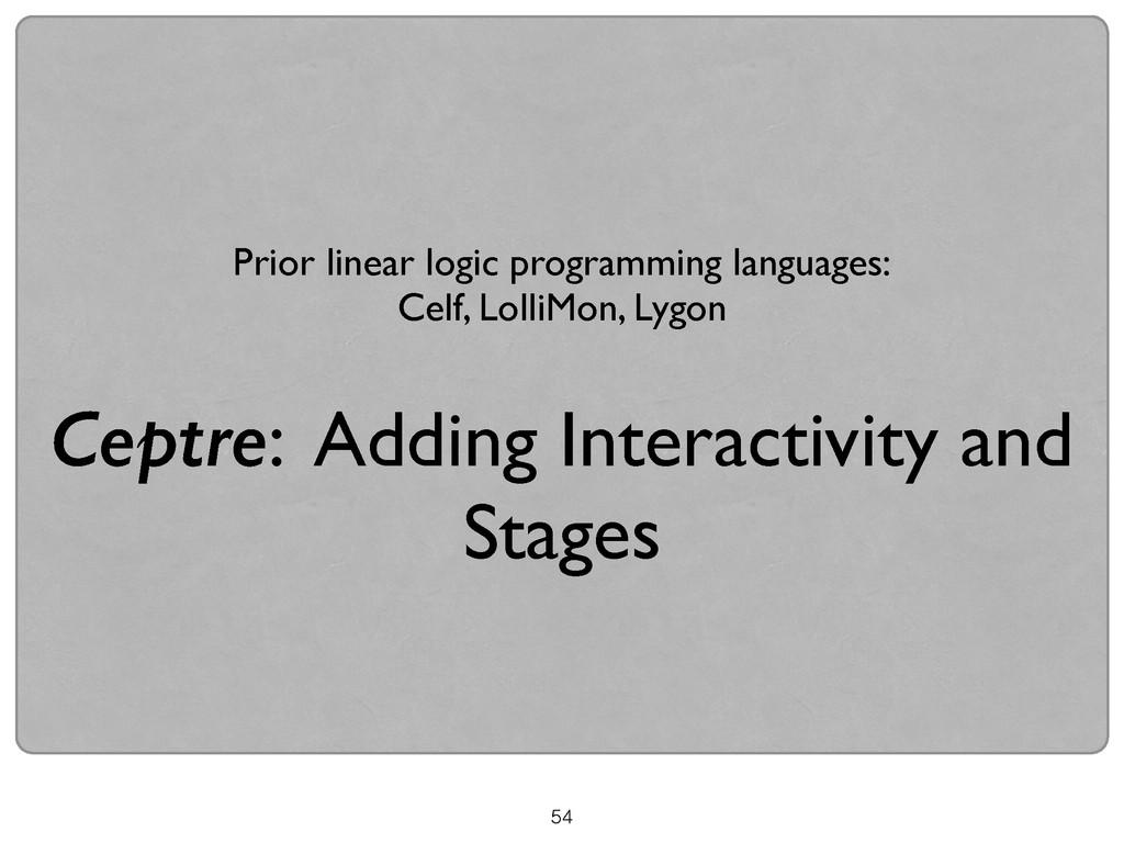 54 Prior linear logic programming languages: ...