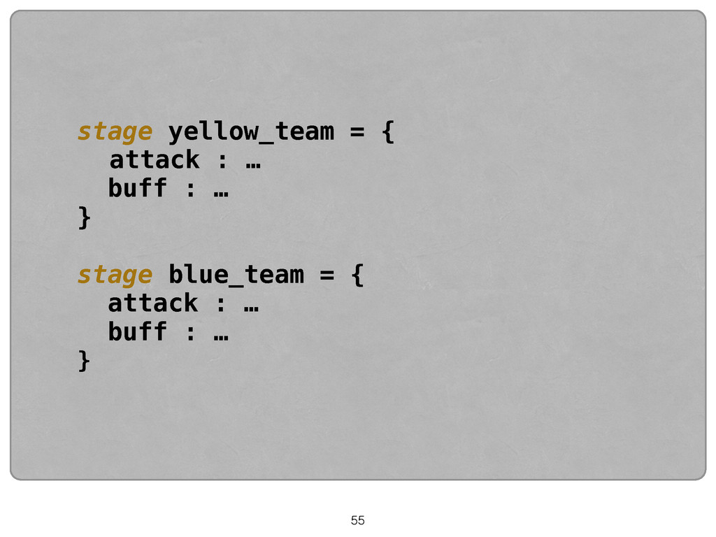 55 stage yellow_team = { attack : … buff : … } ...