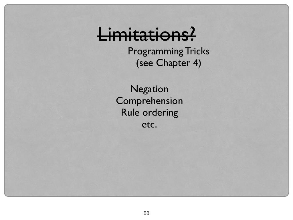 88 Limitations? Programming Tricks  (see Chap...