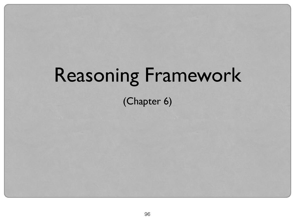 96 (Chapter 6) Reasoning Framework
