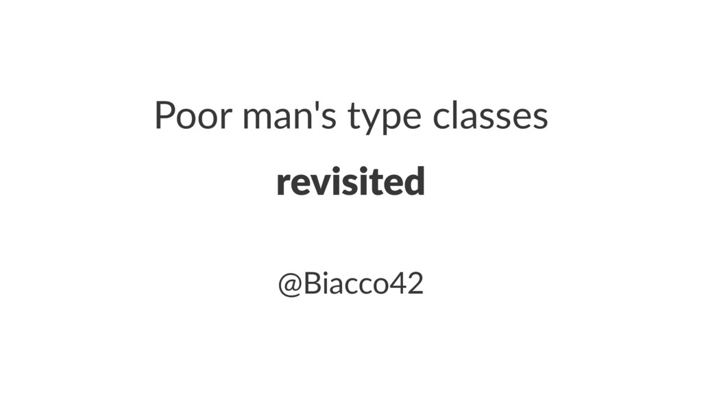 Poor man's type classes revisited @Biacco42