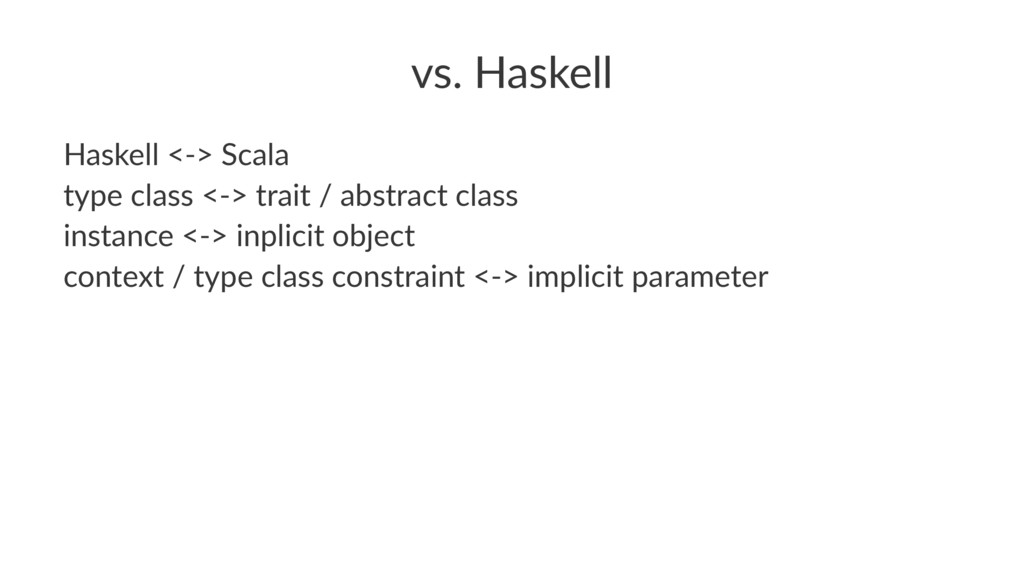 vs. Haskell Haskell <-> Scala type class <-> tr...