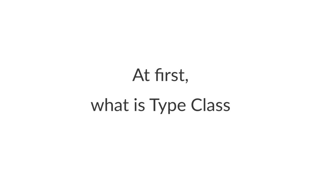 At first, what is Type Class