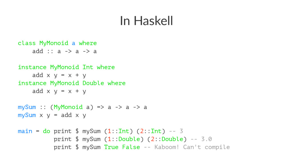 In Haskell class MyMonoid a where add :: a -> a...
