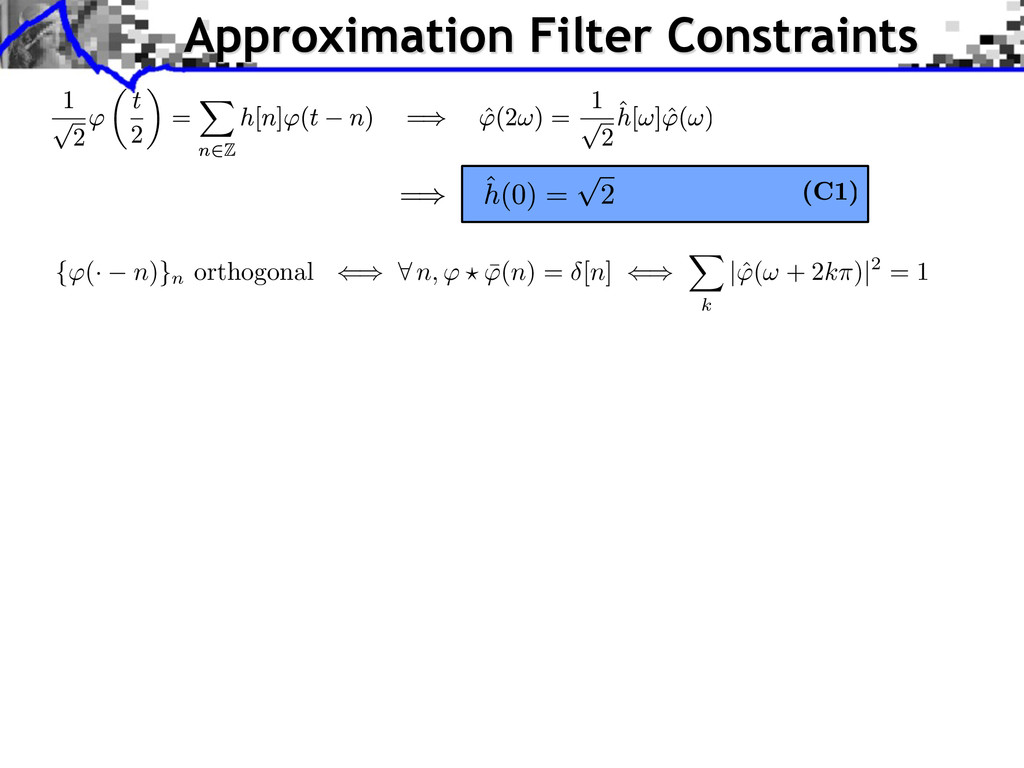Approximation Filter Constraints {⌅(· n)}n orth...