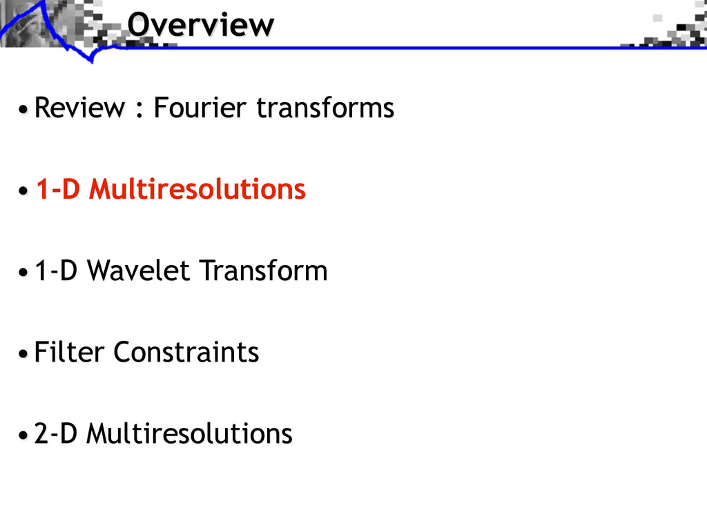 Overview •Review : Fourier transforms •1-D Mult...