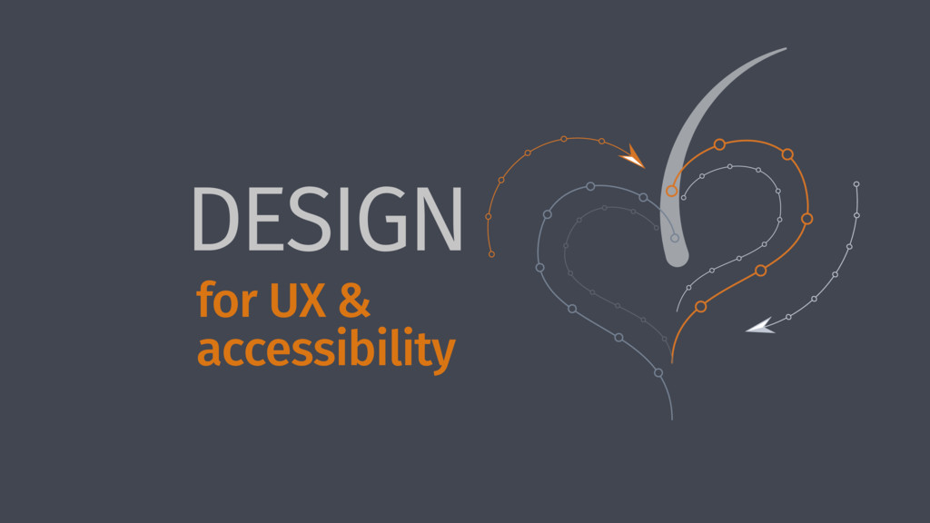 DESIGN for UX & accessibility
