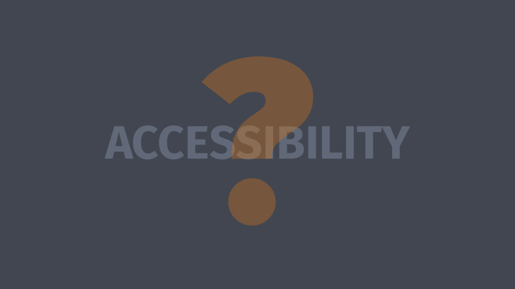 ACCESSIBILITY ?