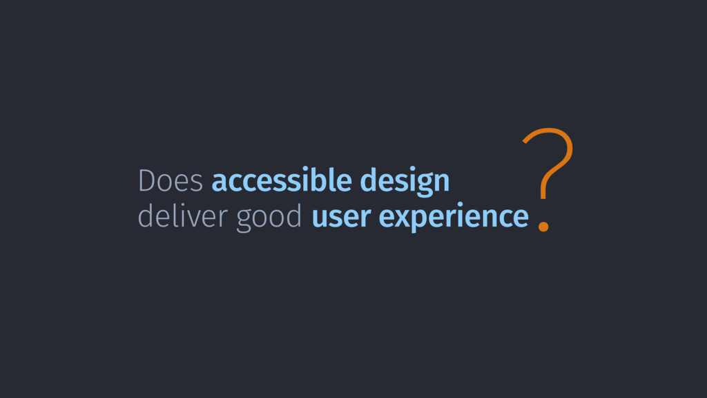 ? Does accessible design deliver good user expe...