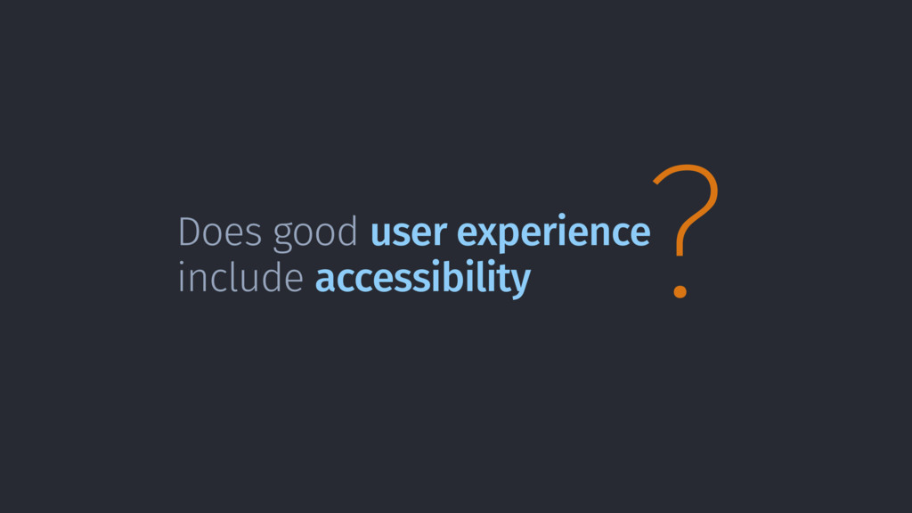 ? Does good user experience include accessibili...