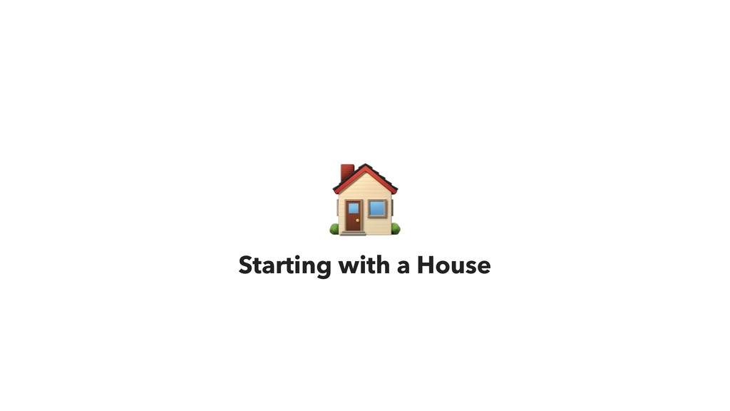 & Starting with a House