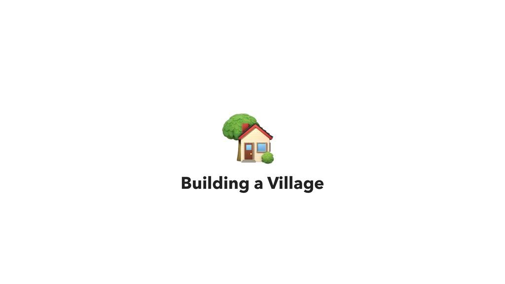 ( Building a Village
