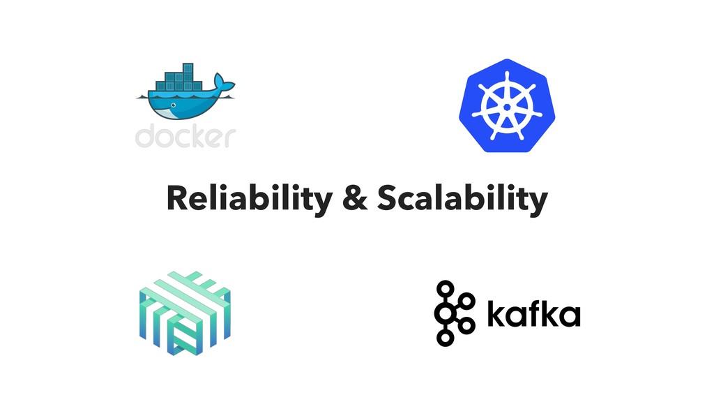 Reliability & Scalability