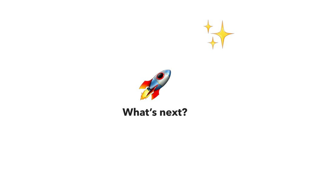 What's next? , ✨