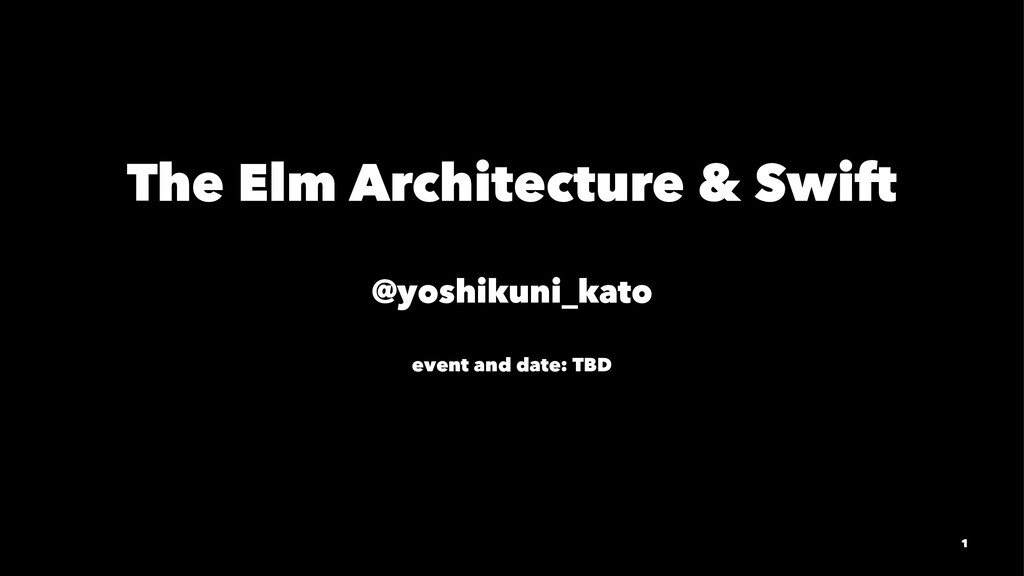 The Elm Architecture & Swift @yoshikuni_kato ev...