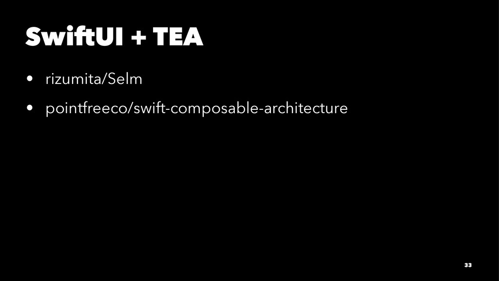 SwiftUI + TEA • rizumita/Selm • pointfreeco/swi...