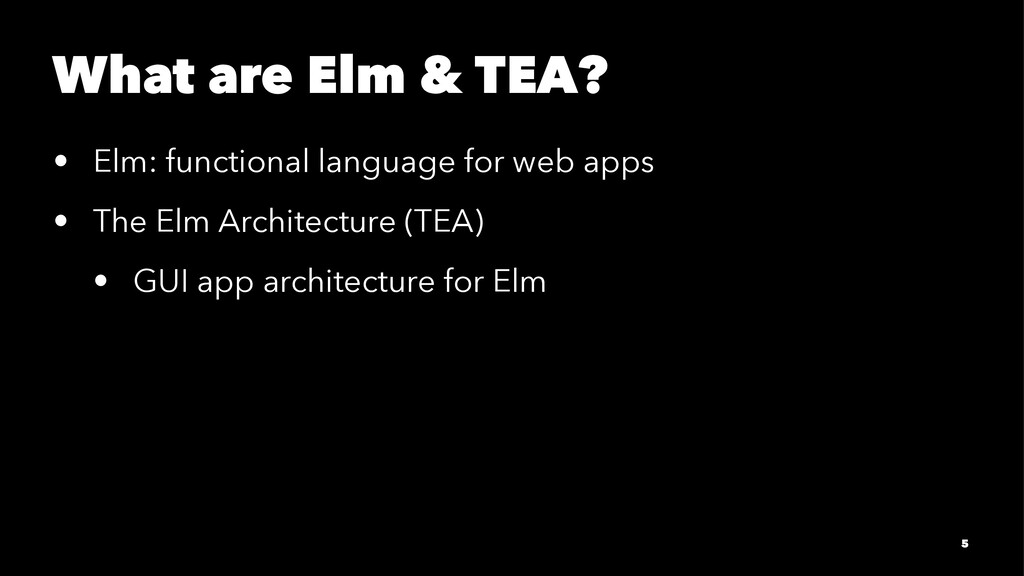 What are Elm & TEA? • Elm: functional language ...