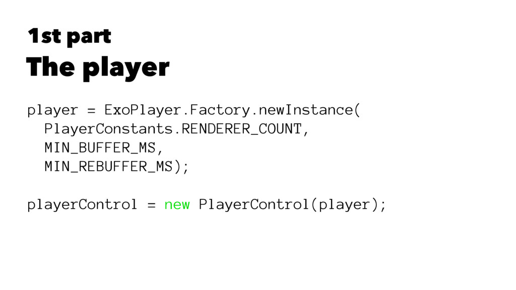 1st part The player player = ExoPlayer.Factory....