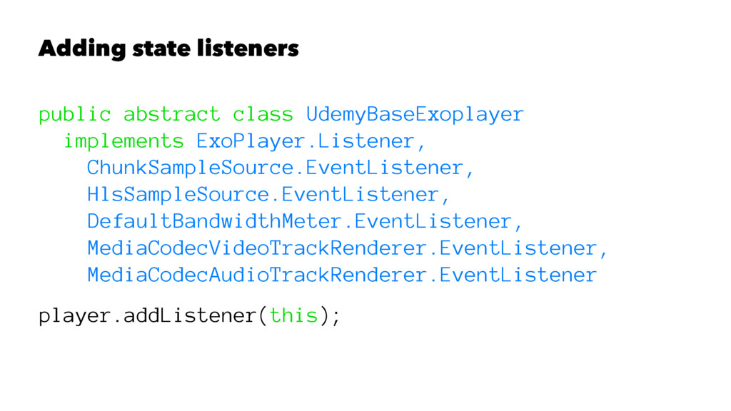 Adding state listeners public abstract class Ud...