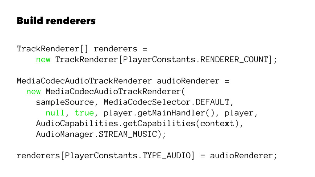 Build renderers TrackRenderer[] renderers = new...