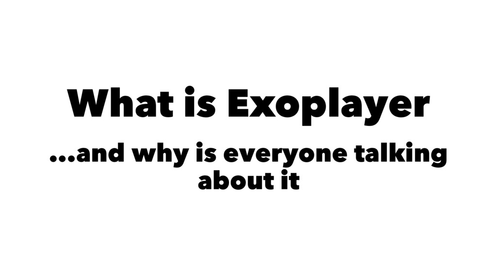 What is Exoplayer ...and why is everyone talkin...