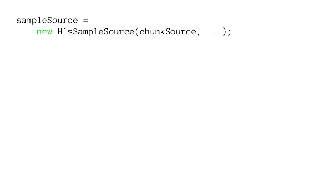 sampleSource = new HlsSampleSource(chunkSource,...