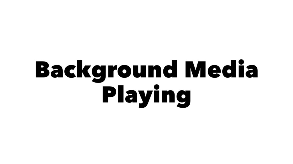 Background Media Playing