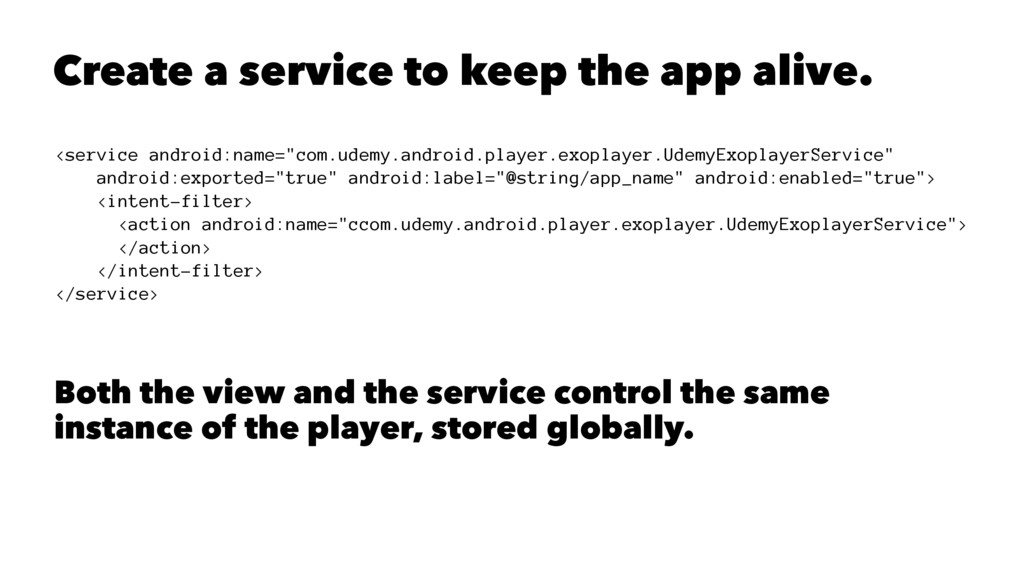Create a service to keep the app alive. <servic...