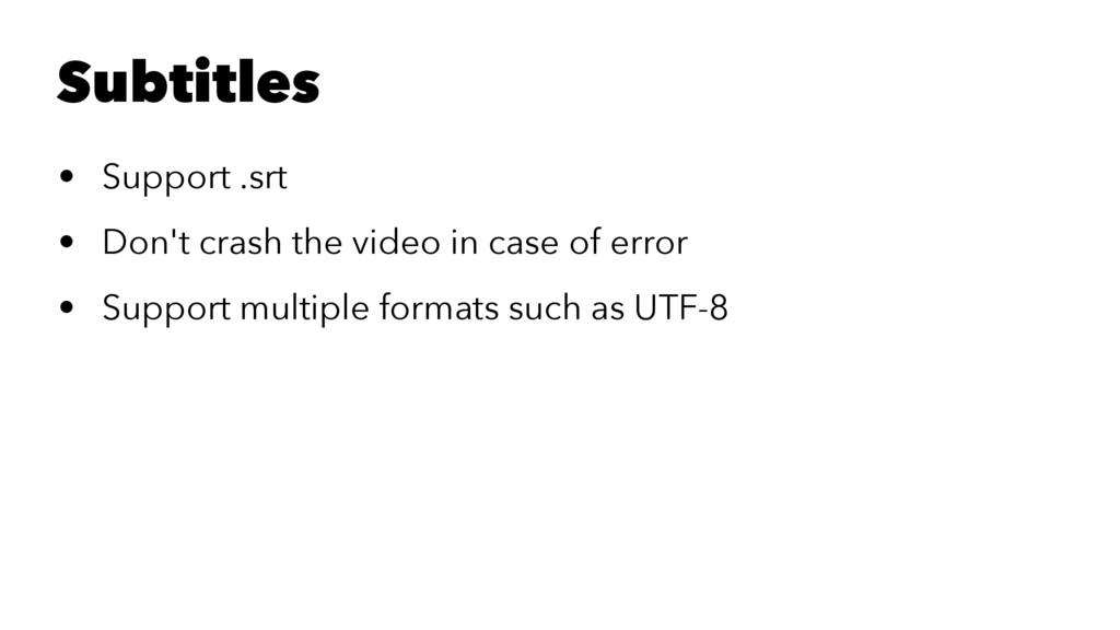 Subtitles • Support .srt • Don't crash the vide...
