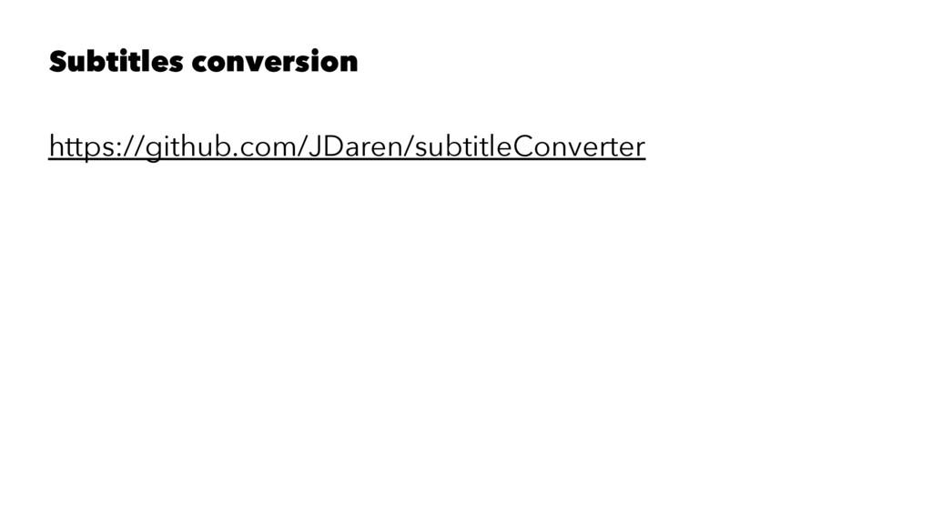 Subtitles conversion https://github.com/JDaren/...