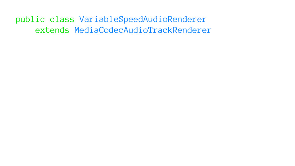 public class VariableSpeedAudioRenderer extends...