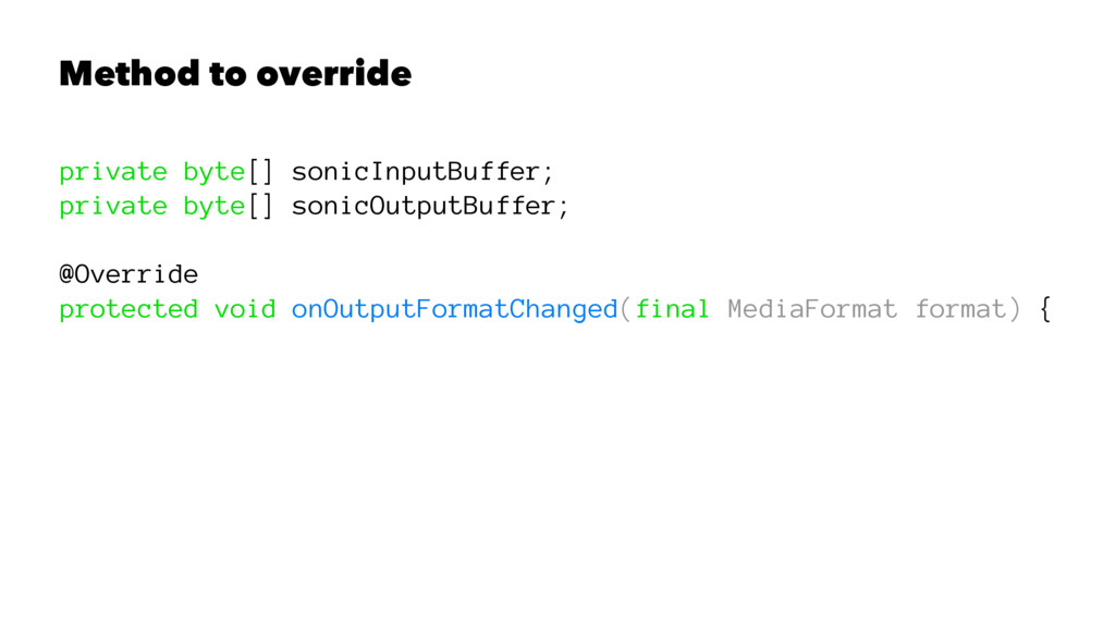 Method to override private byte[] sonicInputBuf...