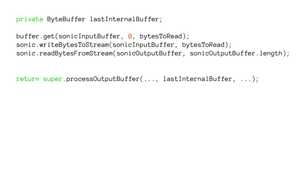 private ByteBuffer lastInternalBuffer; buffer.g...