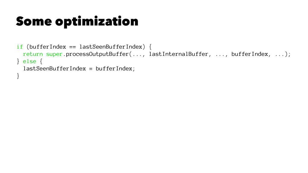 Some optimization if (bufferIndex == lastSeenBu...