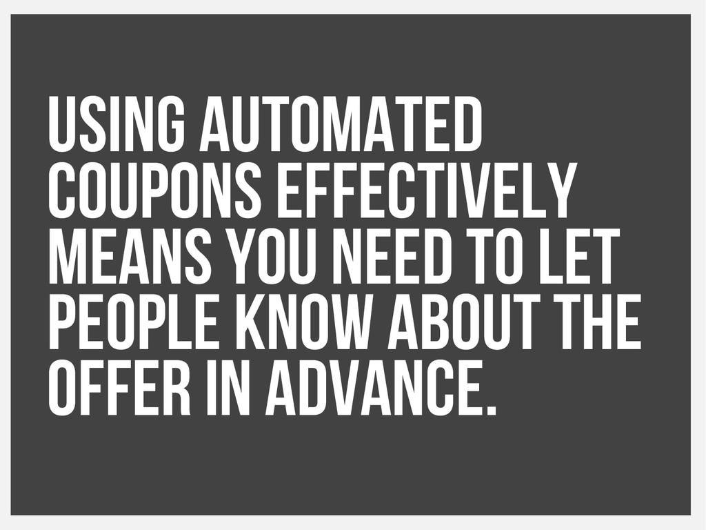 Using automated coupons effectively means you n...