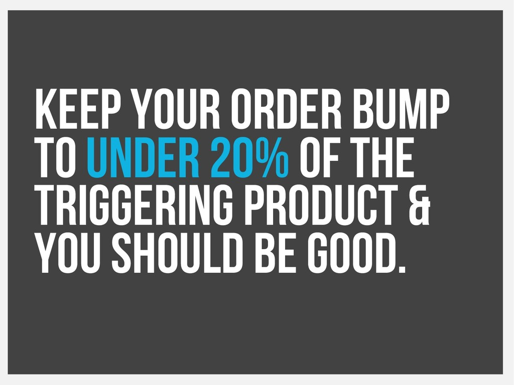 Keep your order bump to under 20% of the trigge...