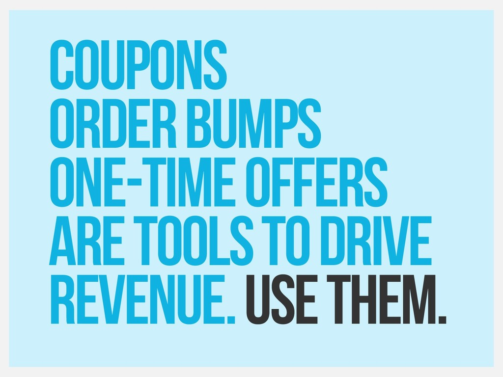 Coupons Order bumps One-time offers Are tools t...