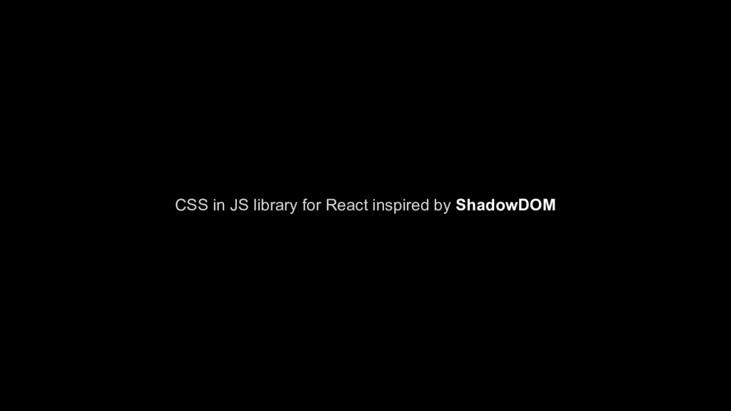 CSS in JS library for React inspired by ShadowD...