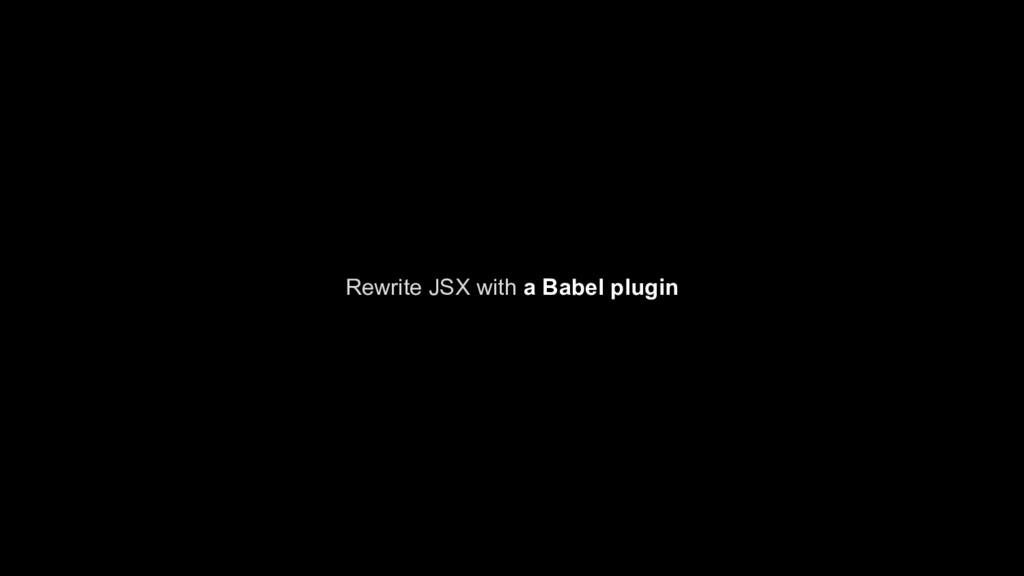 Rewrite JSX with a Babel plugin