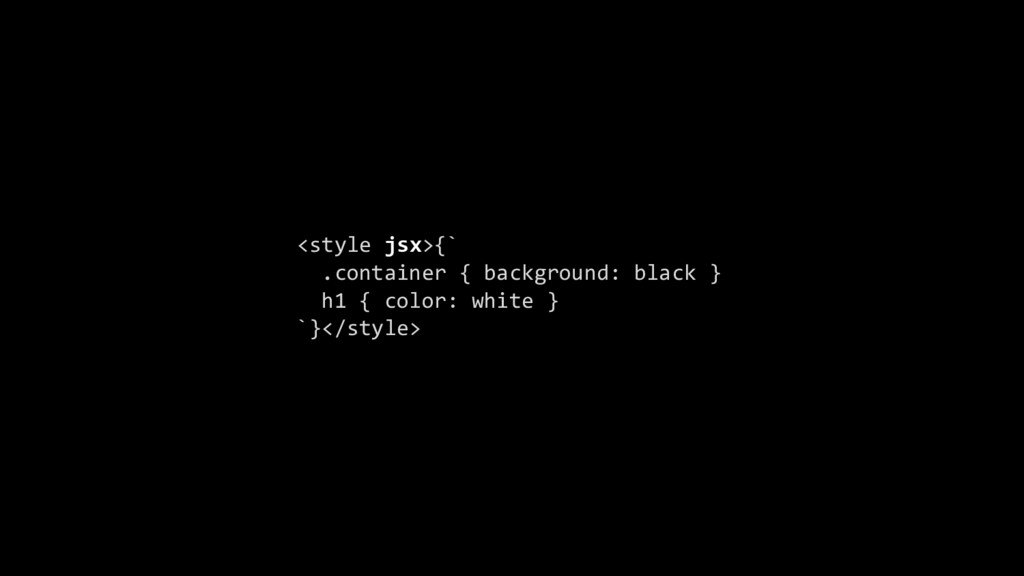 <style jsx>{` .container { background: black } ...