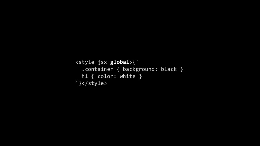 <style jsx global>{` .container { background: b...