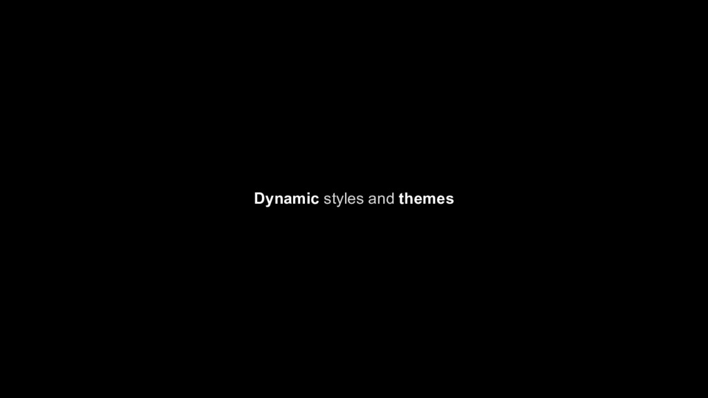 Dynamic styles and themes