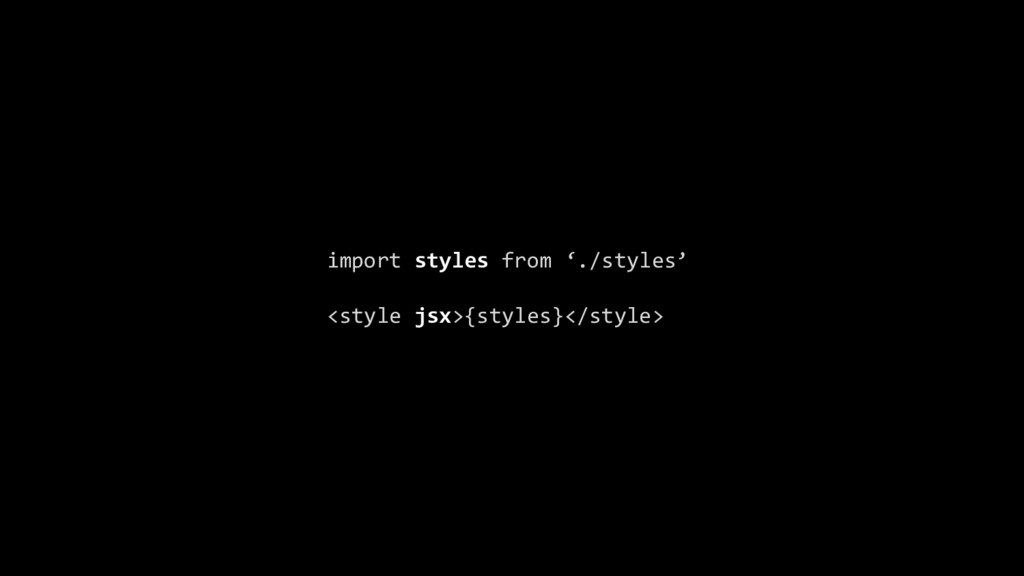 import styles from './styles' <style jsx>{style...