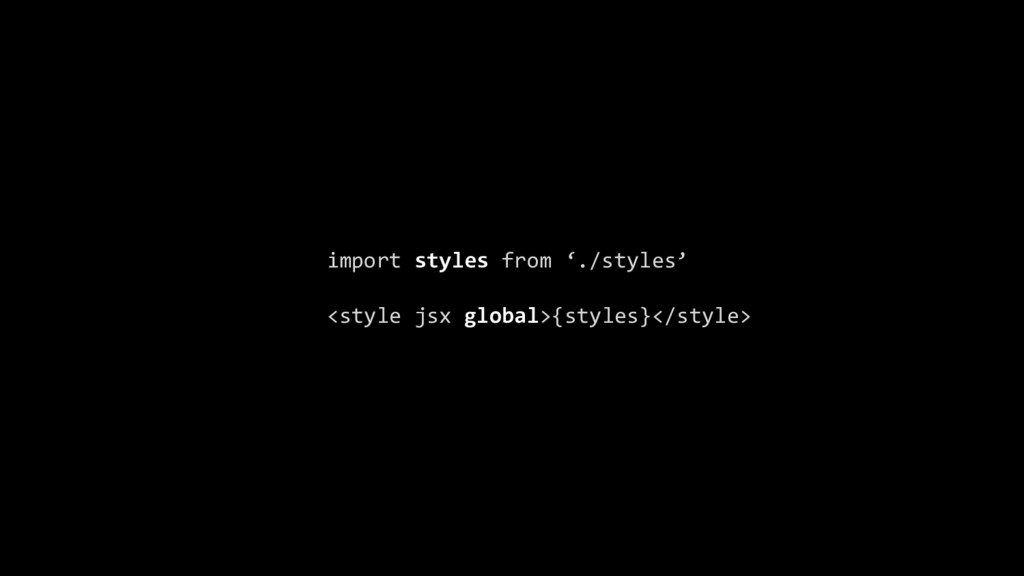 import styles from './styles' <style jsx global...