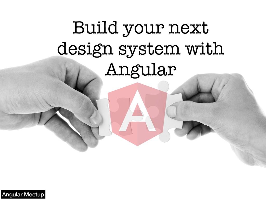 Build your next design system with Angular Angu...