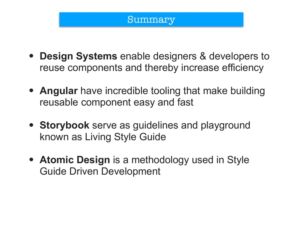 Summary • Design Systems enable designers & dev...