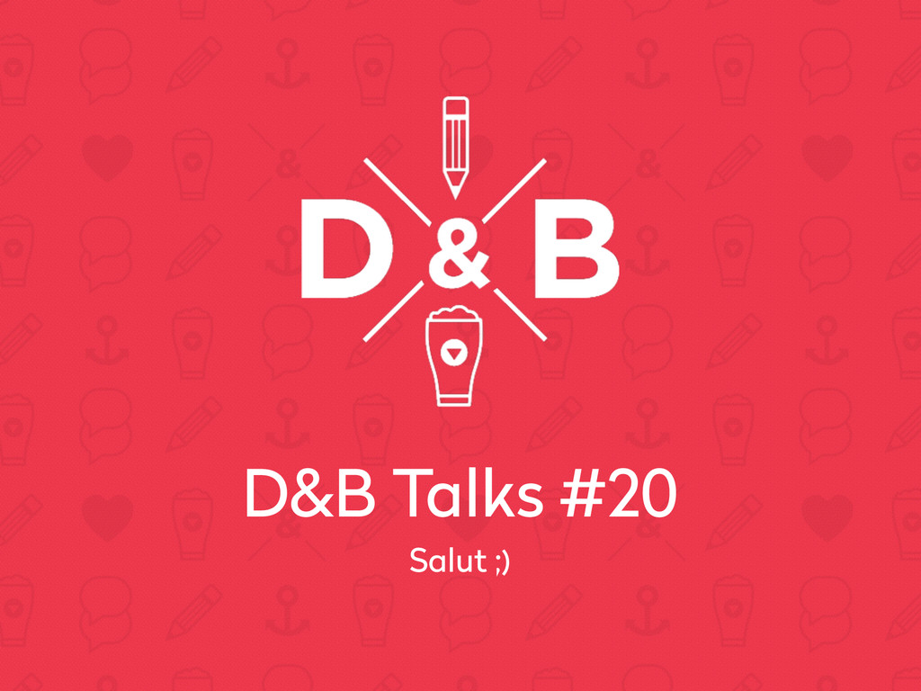 D&B Talks #20 Salut ;)
