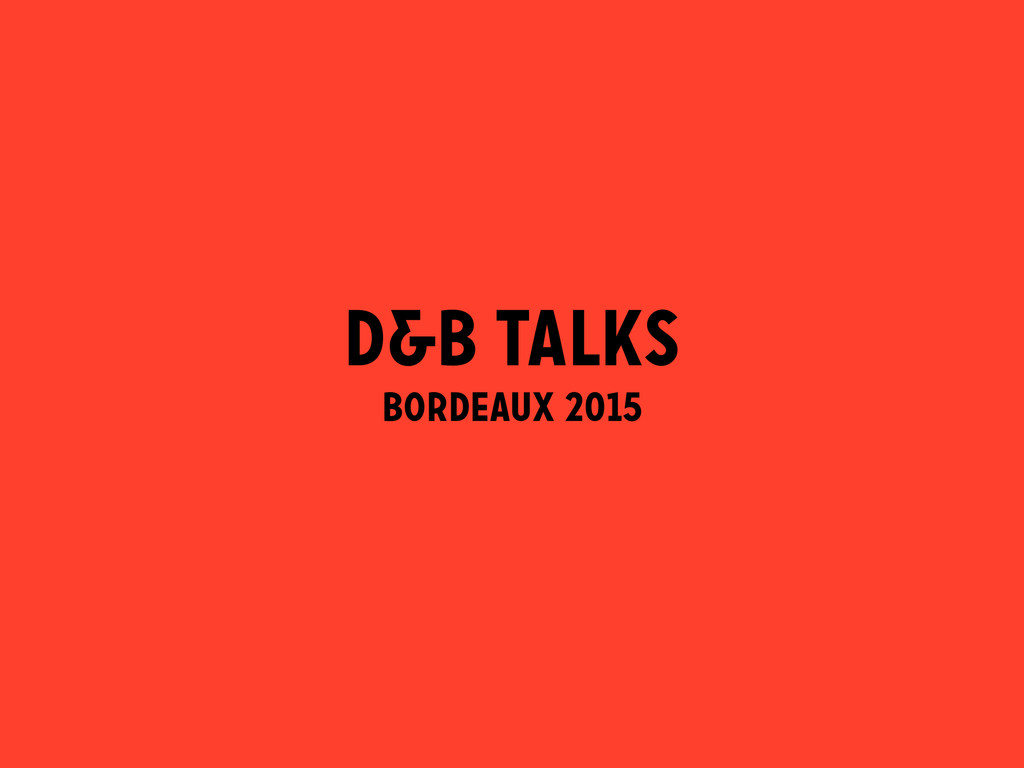 D&B Talks BORDEAUX 2015 BORDEAUX 2015