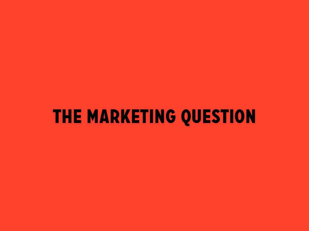 THE MARKETING QUESTION