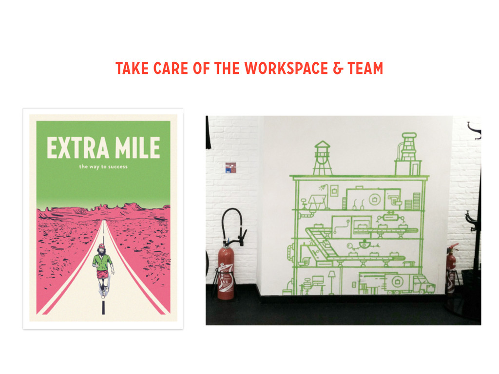 TAKE CARE OF THE WORKSPACE & TEAM